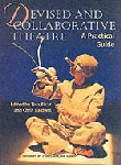 Devised and Collaborative Theatre - A Practical Guide