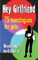 Hey Girlfriend! - Seventy-Five Monologues for Girls