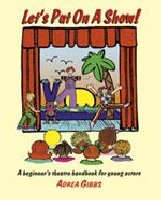 Let's Put on a Show! - A Beginner's Theatre Handbook for Young Actors