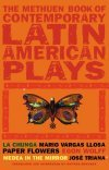 The Methuen Book of Latin American Plays - La Chunga by Mario Vargas Llosal & Paper Flowers by Egon Wolf & Medae in the Mirror by Jose Triana