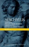 Aeschylus Plays 1 - The Persians & Prometheus Bound & The Suppliants & The Seven Against Thebes