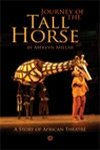 Journey of the Tall Horse - A Story of African Theatre - includes Tall Horse by Khephra Burns