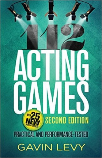 112 Acting Games - A Comprehensive Collection of Engaging Activities for Developing Valuable Skills