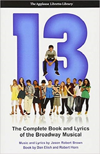 13 - Complete Script & Lyrics of the Broadway Musical