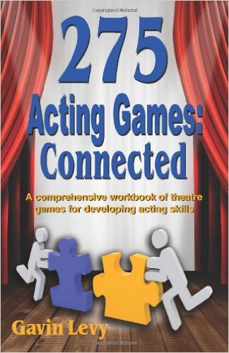 275 Acting Games Connected  - A Comprehensive Workbook of Theatre Games