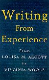 Writing from Experience from Louisa May Alcott to Virginia Woolf
