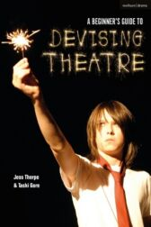 A Beginner's Guide to Devising Theatre