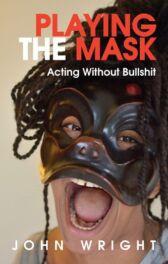 Playing the Mask - Acting Without Bullshit