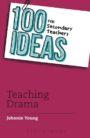 100 Ideas for Secondary Teachers Teaching Drama