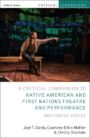 Critical Companion to Native American and First Nations Theatre and Performance
