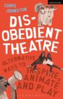 Disobedient Theatre : Alternative Ways to Inspire, Animate and Play