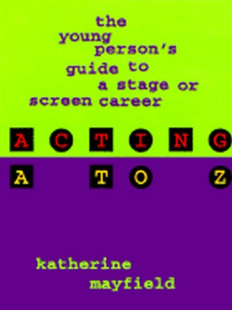 Acting A to Z - The Young Person's Guide to a Stage or Screen Career