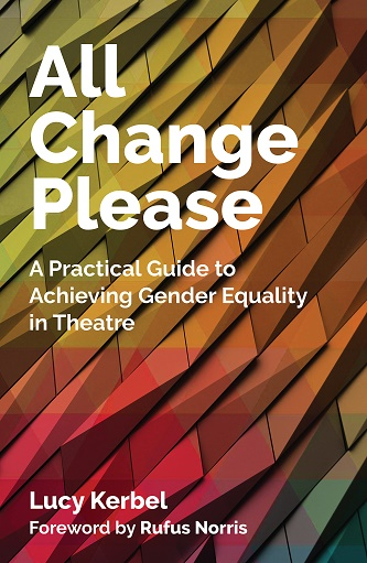 All Change Please - A Practical Guide to Achieving Gender Equality in Theatre