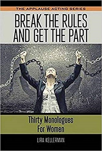 Break the Rules and Get the Part - Thirty Monologues for Women
