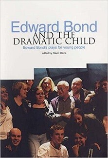 Edward Bond and the Dramatic Child - Edward Bond's Plays for Young People