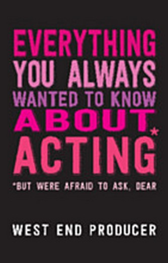 Everything You Always Wanted To Know About Acting - But Were Afraid To Ask, Dear