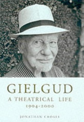 Gielgud - A Theatrical Life 1904-2000