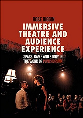 Immersive Theatre and Audience Experience - Space, Game and Story in the Work of Punchdrunk