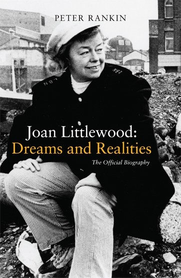 Joan Littlewood - Dreams and Realities - The Official Biography