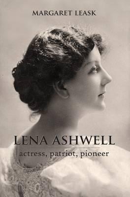 Lena Ashwell - Actress, Patriot, Pioneer