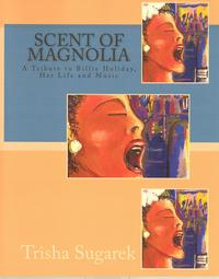 Scent of Magnolia - A Tribute to the Life and Music of Billie Holiday