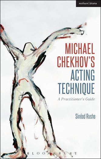 Michael Chekhov's Acting Technique - A Practitioner's Guide