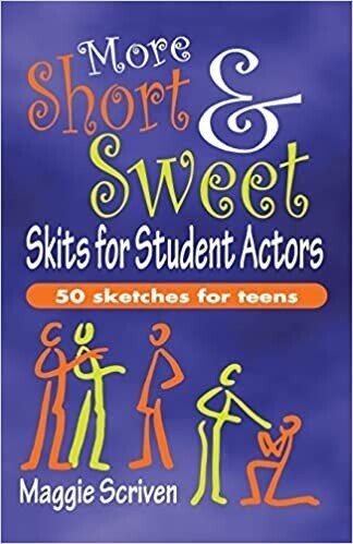 More Short & Sweet Skits for Student Actors - Fifty Sketches for Teens