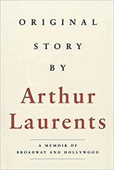 Original Story By Arthur Laurents - A Memoir of Broadway and Hollywood
