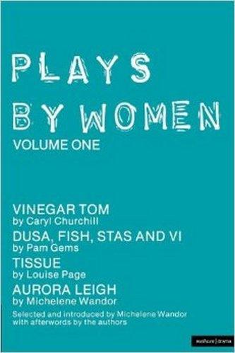 Plays by Women - 1 - Vinegar Tom & Dusa Fish Stas and Vi & Tissue & Aurora Leigh