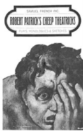 Robert Patrick's Cheep Theatricks - Plays & Monologues & Sketches