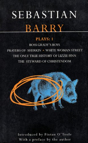 Sebastian Barry Plays 1 - Boss Grady's Boys & Prayers of Sherkin & White Woman Street & More