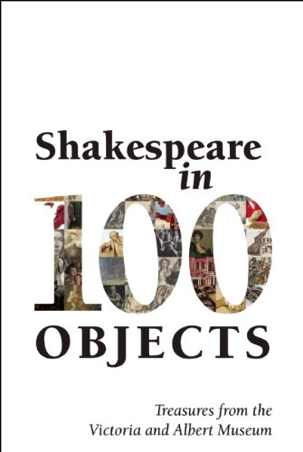 Shakespeare in 100 Objects - Treasures from the Victoria and Albert Museum