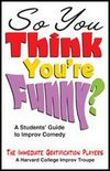 So You Think You're Funny? - A Students Guide to Improv Comedy