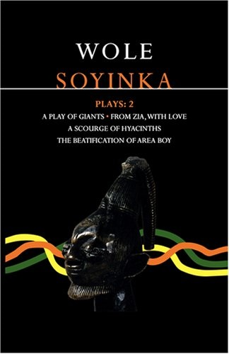 Soyinka Plays 2 - A Play of Giants & From Zia with Love & A Source of Hyacinths