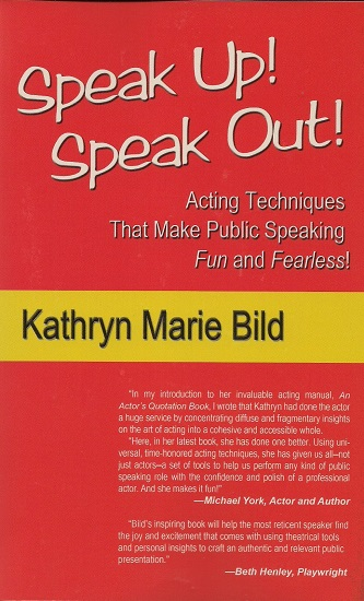 Speak Up! Speak Out! - Acting Techniques that make Public Speaking Fun and Fearless