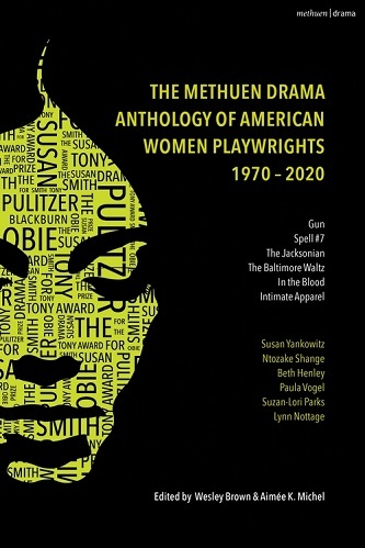 The Methuen Drama Anthology of American Women Playwrights : 1970 - 2020