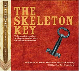 The Skeleton Key - Unlocking the Secrets of Writing Outstanding Plays For and By Young People