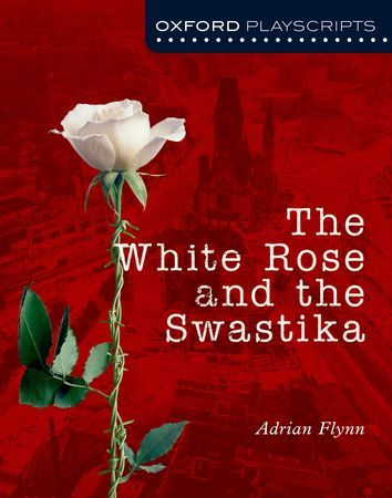 The White Rose and the Swastika - Oxford Playscripts